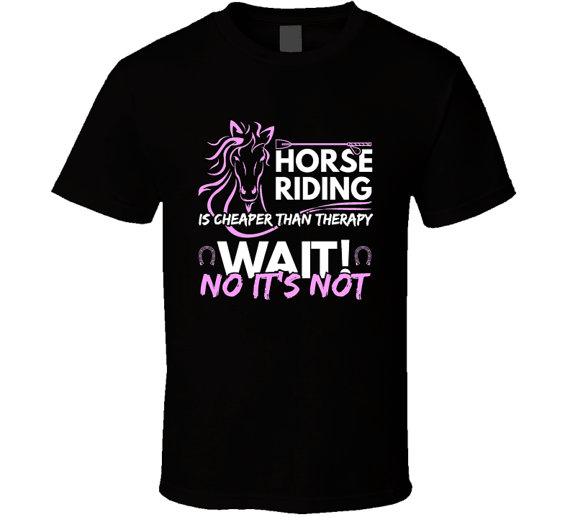 Horse Riding Is Cheaper Than Therapy- T-Shirt